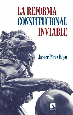 Portada del libro ''La reforma constitucional inviable', de Javier Pérez Royo