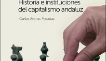 'Poder, economía y sociedad en el sur. Historia e instituciones del capitalismo andaluz' (Carlos Arenas Posadas, 2016)