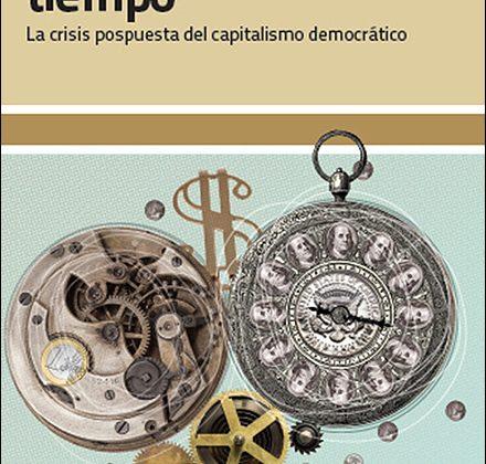 'Comprando tiempo. La crisis pospuesta del capitalismo democrático', de Wolfang Streeck (Katz editores, Madrid 2016)