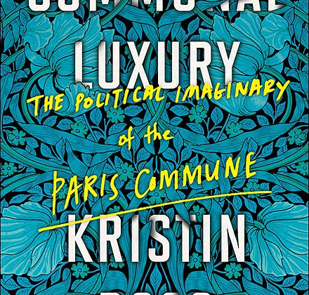 Communal Luxury. The Political Imaginary of the Paris Commune. Kristin Ross