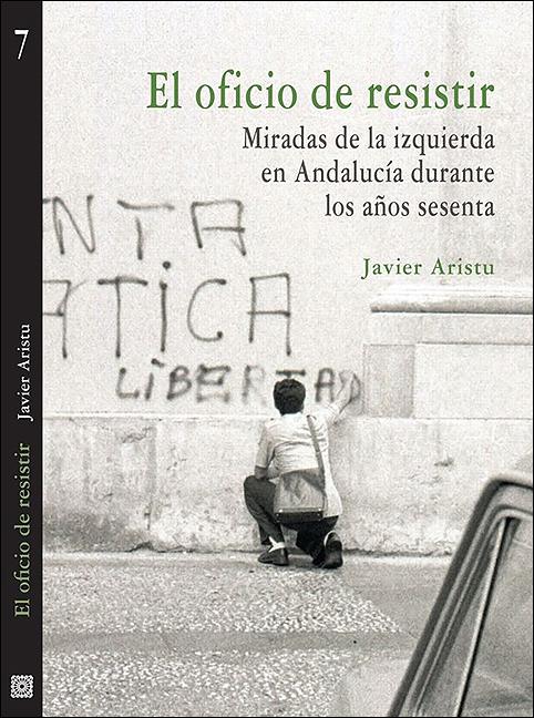 'El oficio de resistir. Miradas de la izquierda en Andalucía en los años sesenta', de Javier Aristu (Editorial Comaresd 2017)