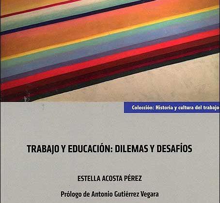 Acosta Pérez, E (2019): Trabajo y educación: dilemas y desafíos. Editorial Bomarzo. Albacete