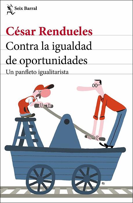 """Portada del libro """"Contra la igualdad de oportunidades. Un panfleto igualitarista"""", de César Rendueles"""