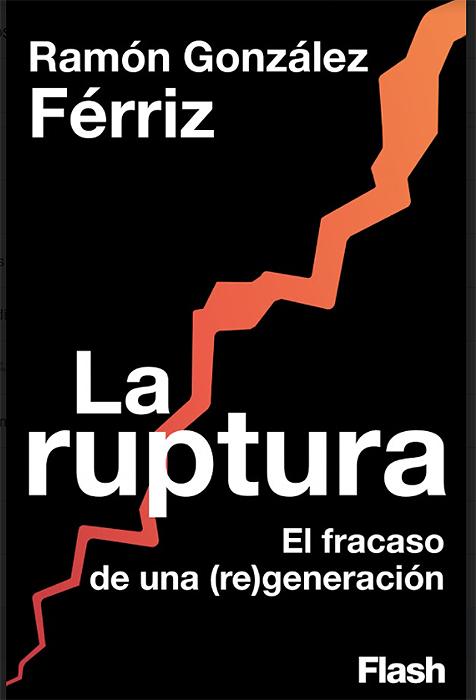 Portada de 'La Ruptura. El fracaso de una (re)generación', de Ramon González Férriz